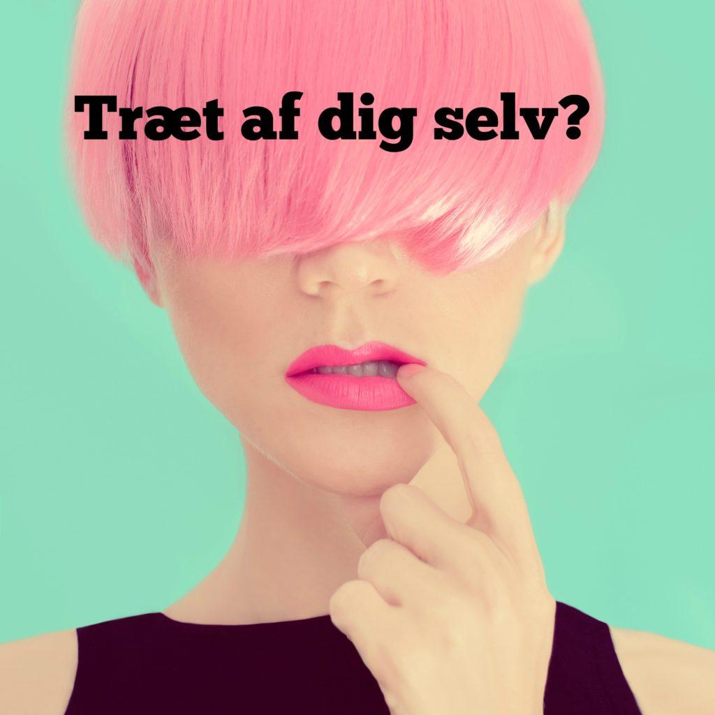 Træt af dig selv?